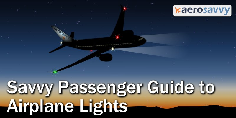 Savvy Passenger Guide to Airplane Lights- AeroSavvy